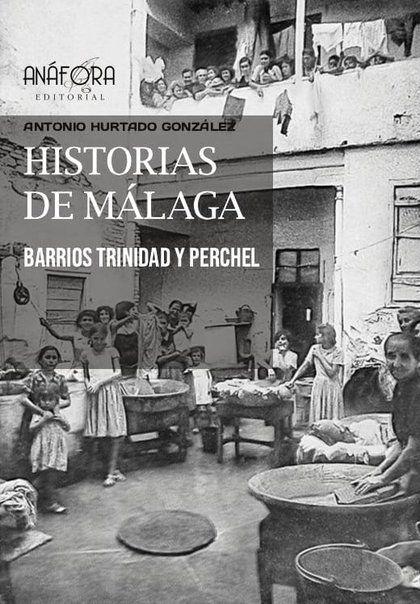 Historias de Málaga. Barrios Trinidad y Perchel. 3ª reimpresión