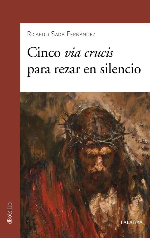 Cinco via crucis para rezar en silencio