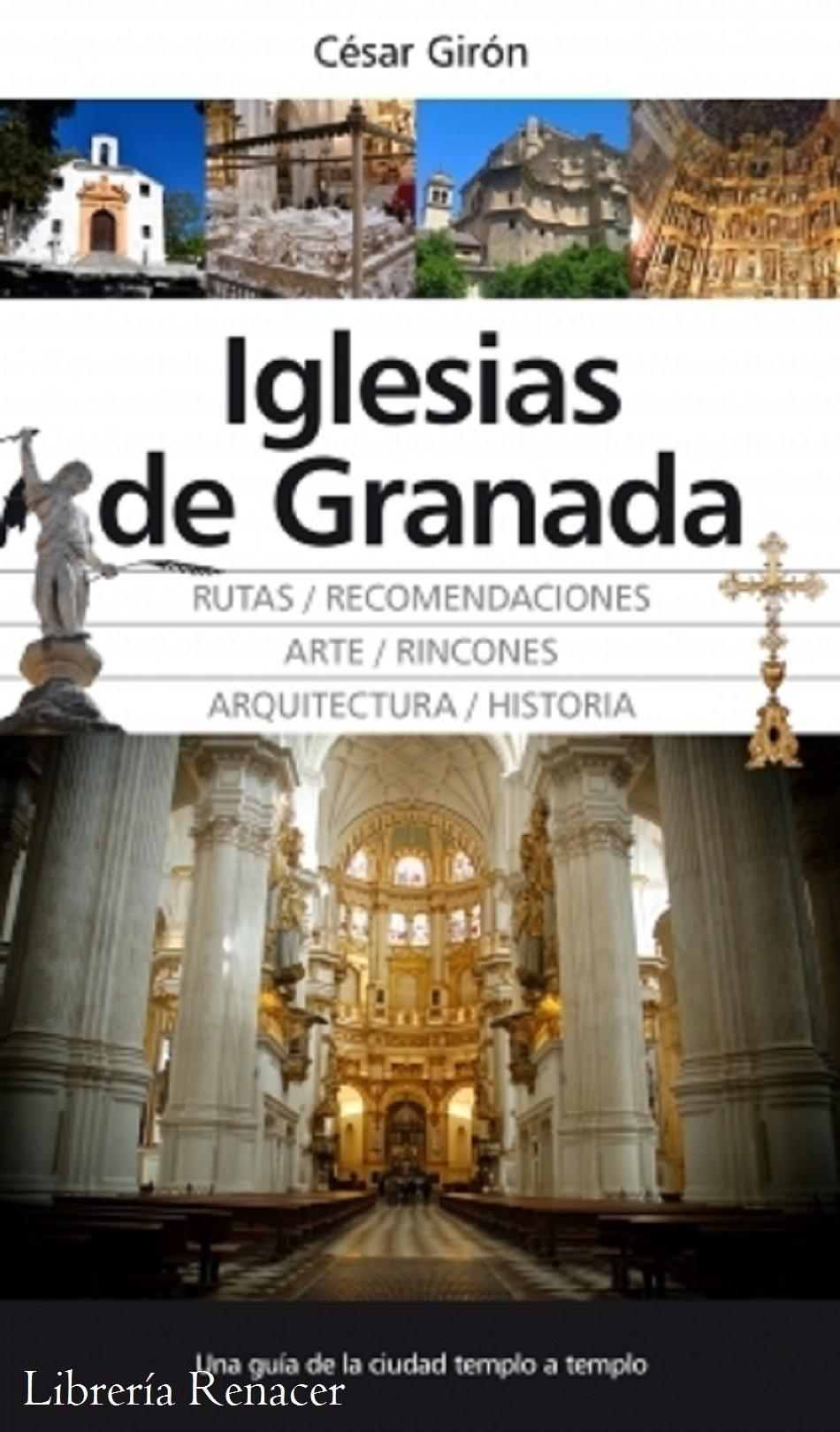 IGLESIAS DE GRANADA. RUTAS / RECOMENDACIONES / ARTE / RINCONES / ARQUITECTURA / HISTORIA