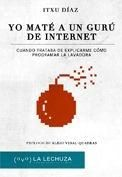 YO MATÉ A UN GURU DE INTERNET