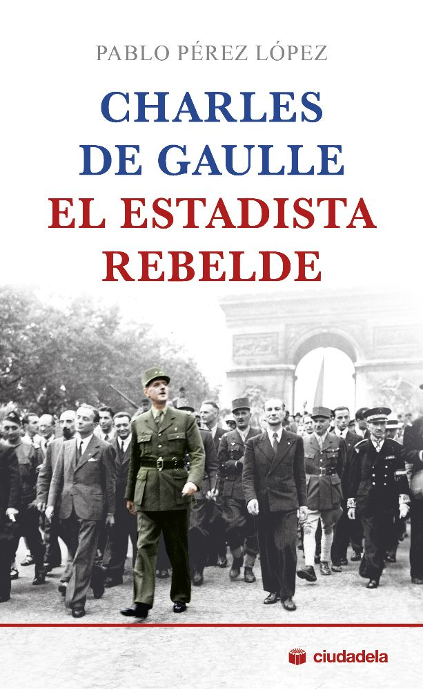 CHARLES DE GAULLE, EL ESTADISTA REBELDE