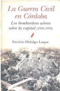 LA GUERRA CIVIL EN CÓRDOBA. LOS BOMBARDEOS AÉREOS SOBRE LA CAPITAL (1936-1939)