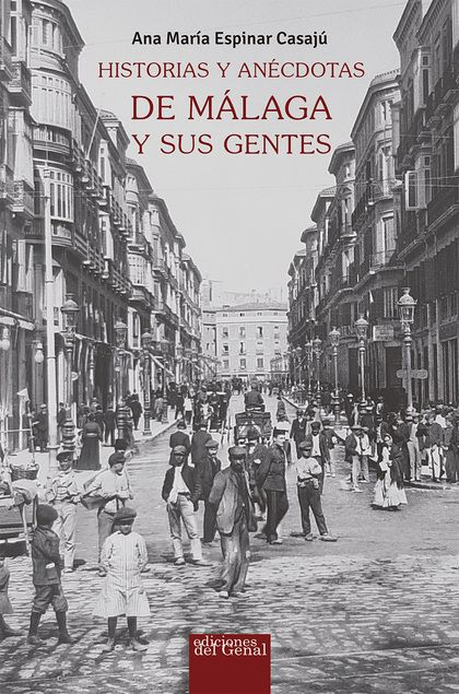 HISTORIAS Y ANÉCDOTAS DE MÁLAGA Y SUS GENTES
