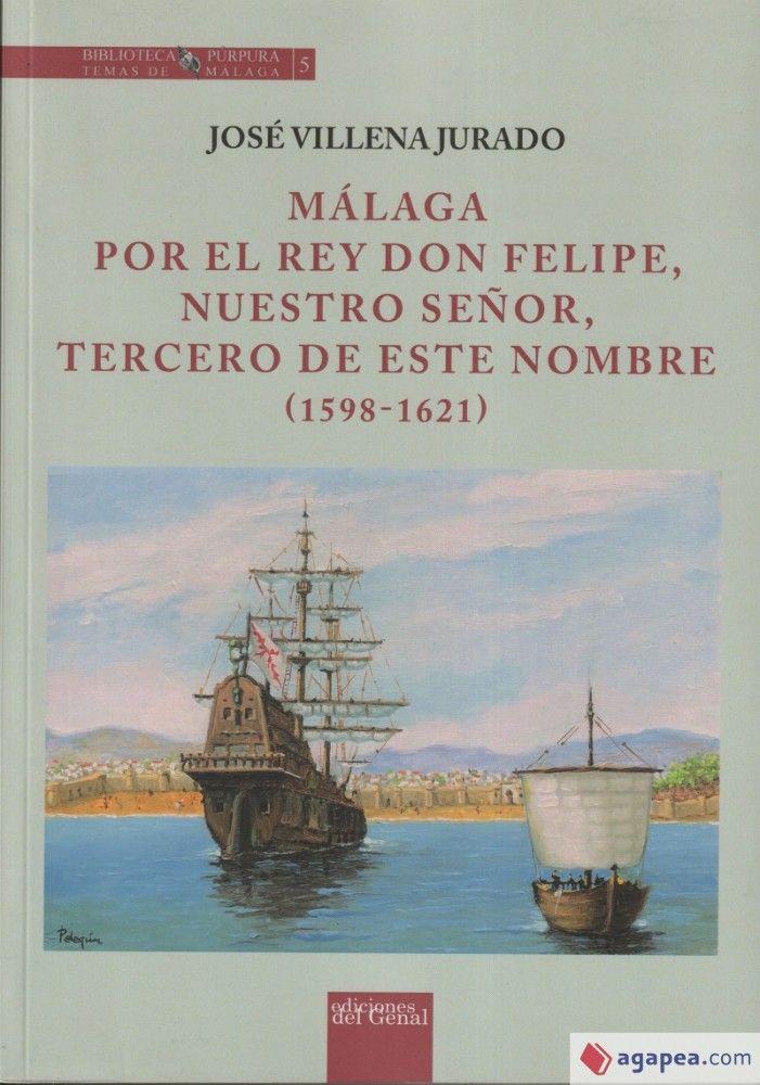 MÁLAGA POR EL REY DON FELIPE, NUESTRO SEÑOR, TERCERO DE ESTE NOMBRE (1598-1621)