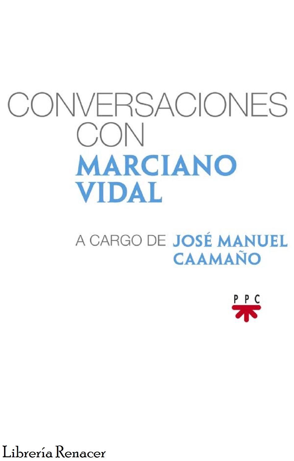 CONVERSACIONES CON MARCIANO VIDAL