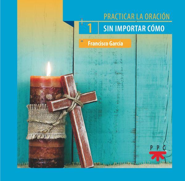 Practicar la oración, 1. Sin importar cómo