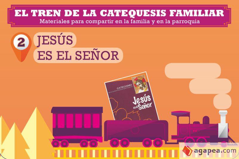 El tren de la catequesis familiar. 2. Jesús es el Señor