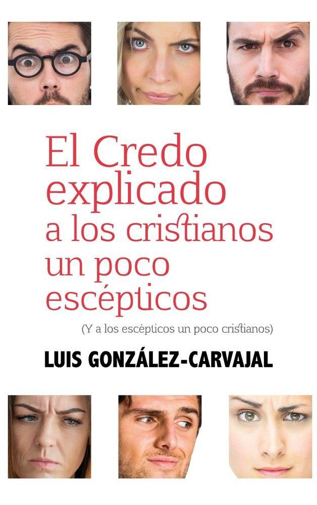 EL CREDO EXPLICADO A LOS CRISTIANOS UN POCO ESCÉPTICOS (Y A LOS ESCÉPTICOS UN POCO CRISTIANOS)