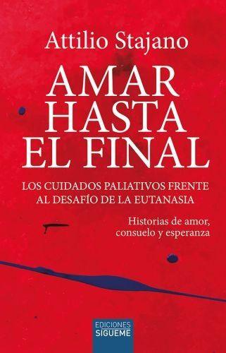 AMAR HASTA EL FINAL. CUIDADOS PALIATIVOS FRENTE A