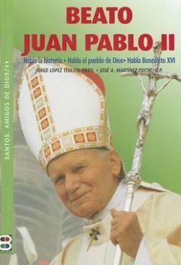 BEATO JUAN PABLO II. HABLA LA HISTORIA. HABLA EL PUEBLO DE DIOS. HABLA BENEDICTO XVI