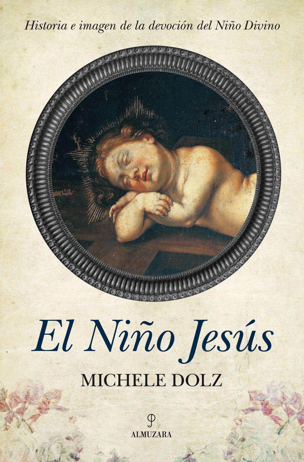 EL NIÑO JESÚS. HISTORIA E IMAGEN DE LA DEVOCIÓN DEL NIÑO DIVINO