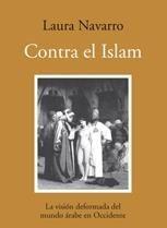 CONTRA EL ISLAM. LA VISIÓN DEFORMADA DEL MUNDO ÁRABE EN OCCIDENTE