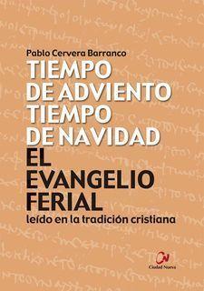 El Evangelio ferial leído en la tradición cristiana. Tiempo de Adviento, tiempo de Navidad